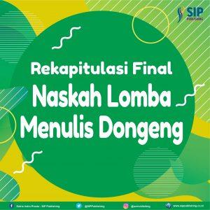 Rekapitulasi Final Naskah Lomba Menulis Dongeng SIP Publishing 2020